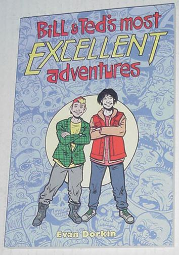 Bill + Ted's Most Excellent Adventures V2 E Dorkin